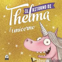 RITORNO DI THELMA L'UNICORNO. EDIZ. A COLORI (IL) - BLABEY AARON
