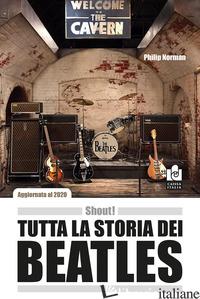 SHOUT! TUTTA LA STORIA DEI BEATLES - NORMAN PHILIP