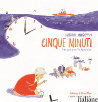 CINQUE MINUTI. UN ALBO ISPIRATO AL CORTO «FIVE MINUTES TO SEA». EDIZ. ILLUSTRATA - MIRZOYAN NATALIA