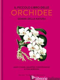 PICCOLO LIBRO DELLE ORCHIDEE. GEMME DELLA NATURA (IL) - CHASE MARK W.; CHRISTENHUSZ MAARTEN; MIRENDA TOM