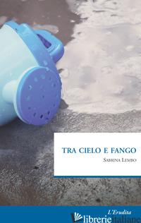 TRA CIELO E FANGO - LEMBO SABRINA