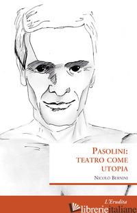 PASOLINI: TEATRO COME UTOPIA - BERNINI NICOLO'