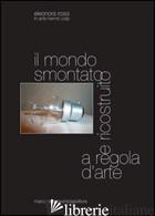 MONDO SMONTATO E RICOSTRUITO A REGOLA D'ARTE (IL) - ROSSI ELEONORA