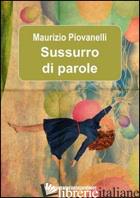 SUSSURRO DI PAROLE - PIOVANELLI MAURIZIO