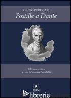 POSTILLE A DANTE - PERTICARI GIULIO; BRAMBILLA S. (CUR.)