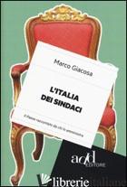 ITALIA DEI SINDACI. IL PAESE RACCONTATO DA CHI LO AMMINISTRA (L') - GIACOSA MARCO
