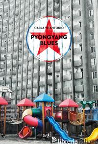 PYONGYANG BLUES - VITANTONIO CARLA