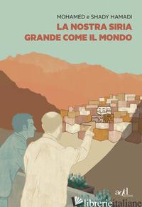 NOSTRA SIRIA GRANDE COME IL MONDO (LA) - HAMADI MOHAMED; HAMADI SHADY