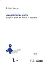 INIEZIONE DI DIRITTI. BISOGNI E DIRITTI DEL MINORE IN OSPEDALE (UN') - CROCETTA CHRISTIAN