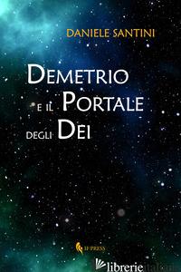 DEMETRIO E IL PORTALE DEGLI DEI - SANTINI DANIELE
