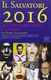 SALVATORI 2016. IL DIZIONARIO DELLA CANZONE (IL) - SALVATORI DARIO