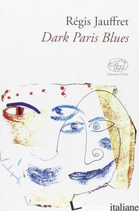DARK PARIS BLUES - JAUFFRET REGIS