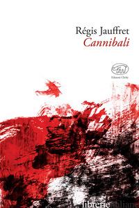 CANNIBALI - JAUFFRET REGIS