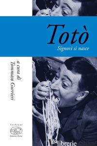 TOTO'. SIGNORI SI NASCE - GURRIERI T. (CUR.)