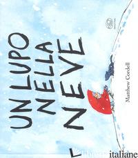 LUPO NELLA NEVE. EDIZ. A COLORI (UN) - CORDELL MATTHEW