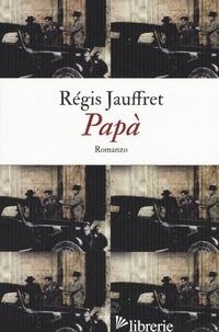 PAPA' - JAUFFRET REGIS