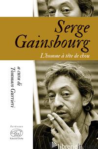 SERGE GAINSBOURG. L'HOMME A' TETE DE CHOU - GURRIERI T. (CUR.)