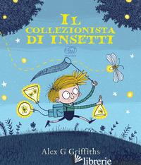 COLLEZIONISTA DI INSETTI. EDIZ. A COLORI (IL) - GRIFFITHS ALEX G.