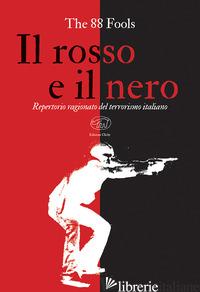 ROSSO E IL NERO. REPERTORIO RAGIONATO DEL TERRORISMO ITALIANO (IL) - THE 88 FOOLS