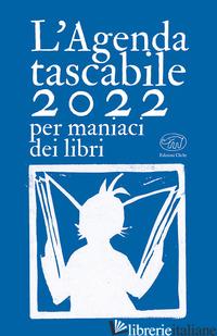 AGENDA TASCABILE 2022 PER MANIACI DEI LIBRI (L') - THE BOOK FOOLS BUNCH (CUR.)