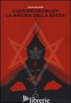ALEISTER CROWLEY: LA NATURA DELLA BESTIA - WILSON COLIN