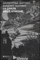 CIVILTA' DELLE STREGHE (LA) - BATTISTI GIUSEPPINA; BATTISTI EUGENIO