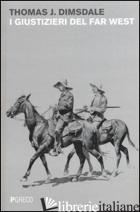 GIUSTIZIERI DEL FAR WEST (I) - DIMSDALE THOMAS J.