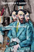 DISUMANIZZAZIONE DELL'ARTE (LA) - ORTEGA Y GASSET JOSE'