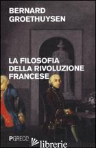 FILOSOFIA DELLA RIVOLUZIONE FRANCESE (LA) - GROETHUYSEN BERNARD