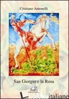 SAN GIORGIO E LA ROSA - ANTONELLI CRISTIANO