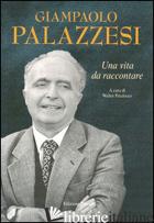 GIAMPAOLO PALAZZESI. UNA VITA DA RACCONTARE - PATALOCCO W. (CUR.)