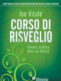 CORSO DI RISVEGLIO. DIVENTA ARTEFICE DELLA TUA FELICITA' - VITALE JOE