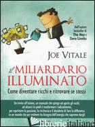 MILIARDARIO ILLUMINATO. COME DIVENTARE RICCHI E RITROVARE SE STESSI (IL) - VITALE JOE