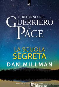 RITORNO DEL GUERRIERO DI PACE. LA SCUOLA SEGRETA (IL) - MILLMAN DAN