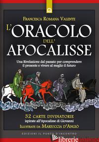 ORACOLO DELL'APOCALISSE (L'). CON 32 CARTE. UNA RIVELAZIONE DAL PASSATO PER COMPRENDERE IL PRESENTE - VALENTE FRANCESCA ROMANA