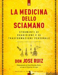 MEDICINA DELLO SCIAMANO. STRUMENTI DI GUARIGIONE E DI TRASFORMAZIONE PERSONALE ( - RUIZ JOSE'; ANDREELLA F. (CUR.)