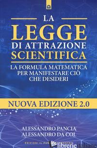 LEGGE DI ATTRAZIONE SCIENTIFICA. LA FORMULA MATEMATICA PER MANIFESTARE CIO' CHE  - DA COL ALESSANDRO; PANCIA ALESSANDRO
