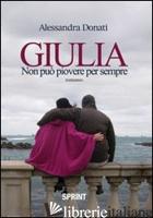 GIULIA. NON PUO' PIOVERE PER SEMPRE - DONATI ALESSANDRA