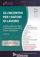 INCENTIVI PER I DATORI DI LAVORO (GLI) - CENTRO STUDI NORMATIVA DEL LAVORO SEAC (CUR.)