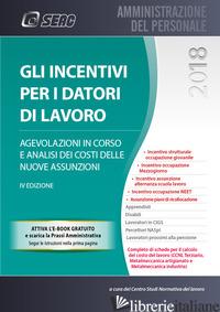 INCENTIVI PER I DATORI DI LAVORO. CON E-BOOK (GLI) - CENTRO STUDI NORMATIVA DEL LAVORO SEAC (CUR.)