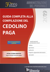 GUIDA COMPLETA ALLA COMPILAZIONE DEL CEDOLINO PAGA - CENTRO STUDI NORMATIVA DEL LAVORO SEAC (CUR.)