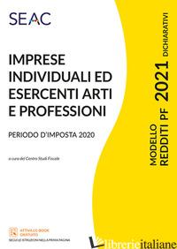 MODELLO REDDITI 2021. IMPRESE INDIVIDUALI ED ESERCENTI ARTI E PROFESSIONI - CENTRO STUDI FISCALI SEAC (CUR.)