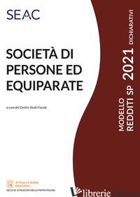 MODELLO REDDITI 2021. SOCIETA' DI PERSONE ED EQUIPARATE - CENTRO STUDI FISCALI SEAC (CUR.)