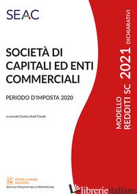 MODELLO REDDITI 2021. SOCIETA' DI CAPITALI ED ENTI COMMERCIALI. PERIODO D'IMPOST - CENTRO STUDI FISCALI SEAC (CUR.)