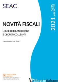 NOVITA' FISCALI: LEGGE DI BILANCIO 2021 E DECRETI COLLEGATI - CENTRO STUDI FISCALI SEAC (CUR.)