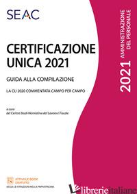 CERTIFICAZIONE UNICA. GUIDA ALLA COMPILAZIONE - CENTRO STUDI NORMATIVA DEL LAVORO SEAC (CUR.)