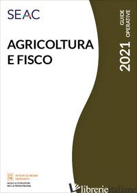 AGRICOLTURA E FISCO 2021 - CENTRO STUDI FISCALE