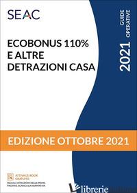 ECOBONUS 110% E ALTRE DETRAZIONI CASA - CENTRO STUDI FISCALI SEAC (CUR.)