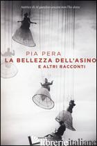 BELLEZZA DELL'ASINO E ALTRI RACCONTI (LA) - PERA PIA