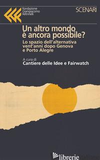 ALTRO MONDO E' ANCORA POSSIBILE? LO SPAZIO DELL'ALTERNATIVA VENT'ANNI DOPO GENOV - CANTIERE DELLE IDEE (CUR.); FAIRWATCH (CUR.)